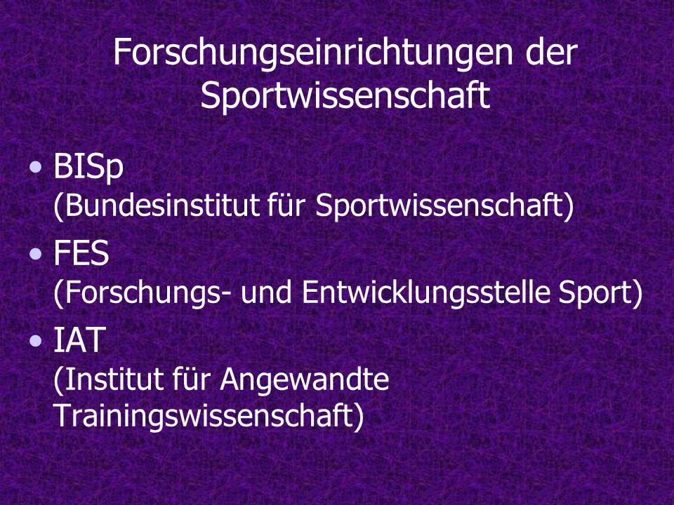 Forschungseinrichtungen der Sportwissenschaft BISp (Bundesinstitut für Sportwissenschaft) FES (Forschungs- und Entwicklungsstelle Sport) IAT (Institut