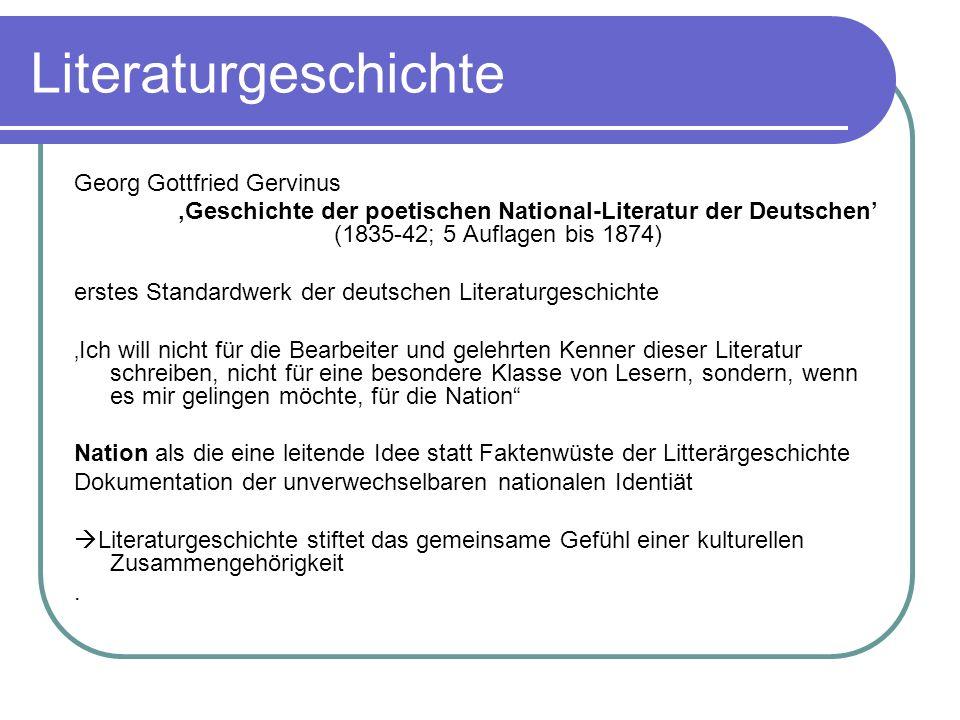 Literaturgeschichte Georg Gottfried Gervinus Geschichte der poetischen National-Literatur der Deutschen (1835-42; 5 Auflagen bis 1874) erstes Standard