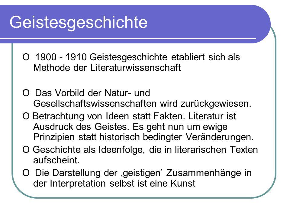 Geistesgeschichte O 1900 - 1910 Geistesgeschichte etabliert sich als Methode der Literaturwissenschaft O Das Vorbild der Natur- und Gesellschaftswisse