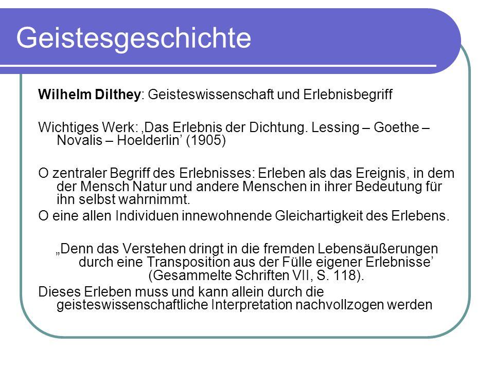 Geistesgeschichte Wilhelm Dilthey: Geisteswissenschaft und Erlebnisbegriff Wichtiges Werk: Das Erlebnis der Dichtung. Lessing – Goethe – Novalis – Hoe