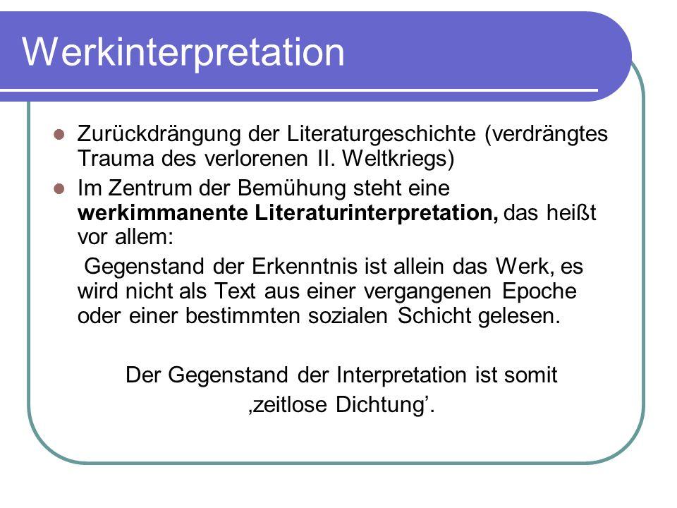 Werkinterpretation Zurückdrängung der Literaturgeschichte (verdrängtes Trauma des verlorenen II. Weltkriegs) Im Zentrum der Bemühung steht eine werkim