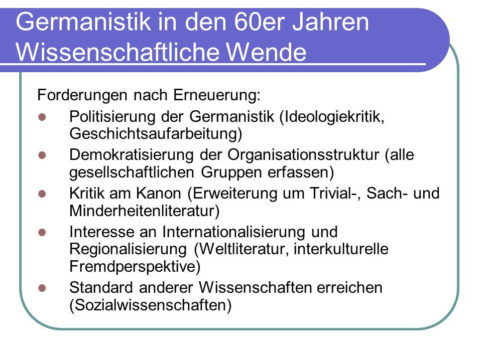 Germanistik in den 60er Jahren Wissenschaftliche Wende Forderungen nach Erneuerung: Politisierung der Germanistik (Ideologiekritik, Geschichtsaufarbei