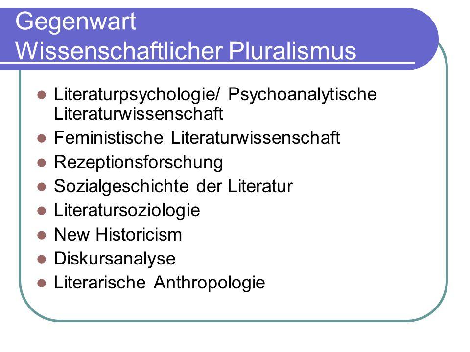 Gegenwart Wissenschaftlicher Pluralismus Literaturpsychologie/ Psychoanalytische Literaturwissenschaft Feministische Literaturwissenschaft Rezeptionsf