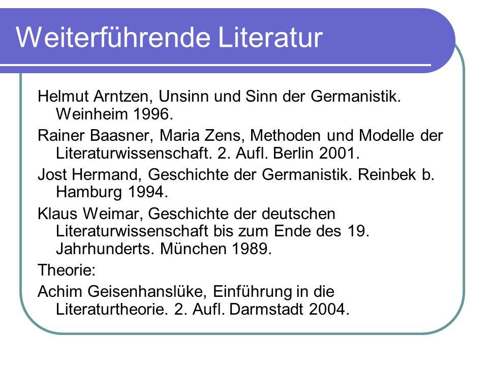 Weiterführende Literatur Helmut Arntzen, Unsinn und Sinn der Germanistik. Weinheim 1996. Rainer Baasner, Maria Zens, Methoden und Modelle der Literatu