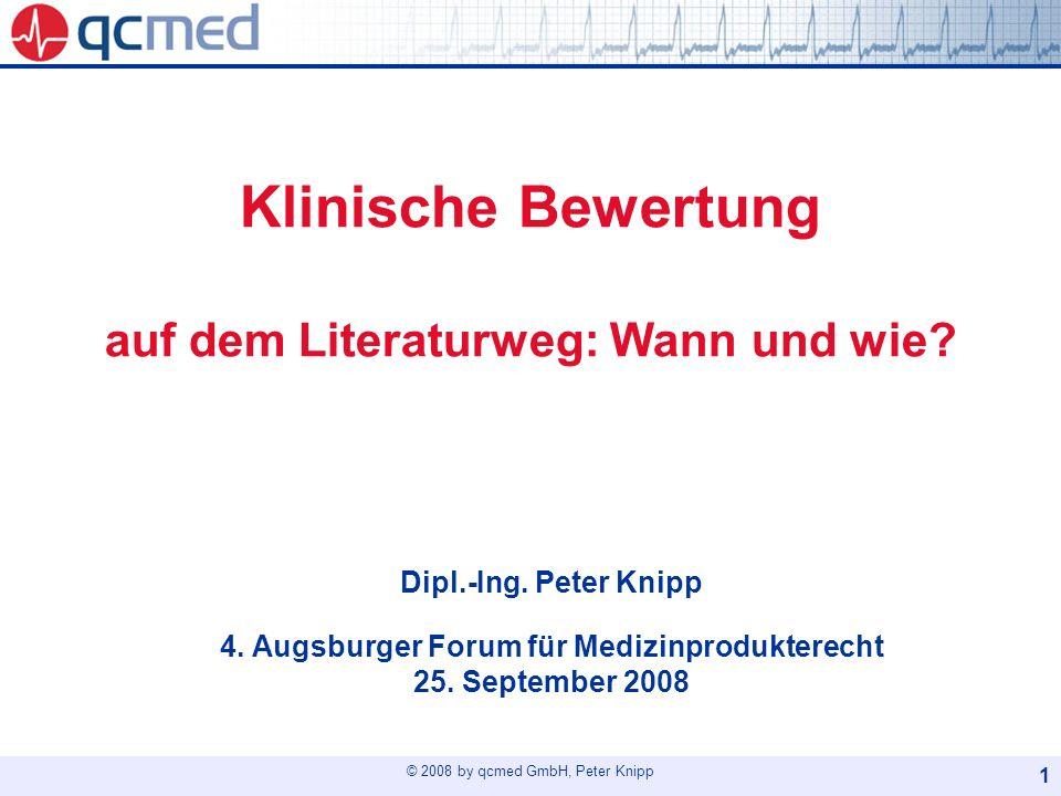 © 2008 by qcmed GmbH, Peter Knipp 1 Dipl.-Ing. Peter Knipp 4. Augsburger Forum für Medizinprodukterecht 25. September 2008 Klinische Bewertung auf dem