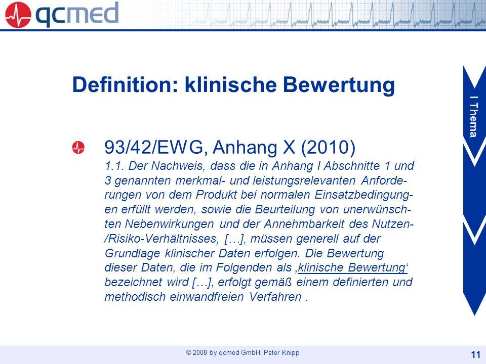 © 2008 by qcmed GmbH, Peter Knipp 11 Definition: klinische Bewertung 93/42/EWG, Anhang X (2010) 1.1. Der Nachweis, dass die in Anhang I Abschnitte 1 u