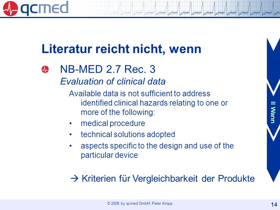 © 2008 by qcmed GmbH, Peter Knipp 14 Literatur reicht nicht, wenn NB-MED 2.7 Rec. 3 Evaluation of clinical data Available data is not sufficient to ad