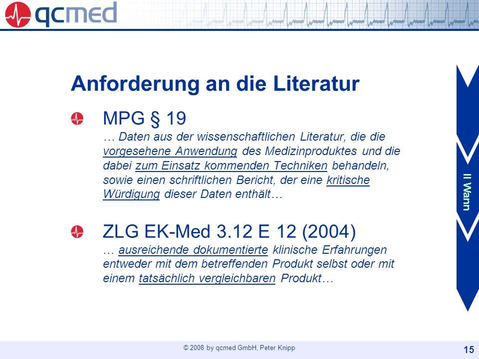 © 2008 by qcmed GmbH, Peter Knipp 15 Anforderung an die Literatur MPG § 19 … Daten aus der wissenschaftlichen Literatur, die die vorgesehene Anwendung