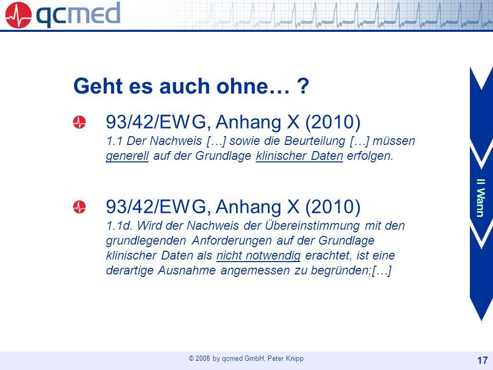 © 2008 by qcmed GmbH, Peter Knipp 17 Geht es auch ohne… ? 93/42/EWG, Anhang X (2010) 1.1 Der Nachweis […] sowie die Beurteilung […] müssen generell au