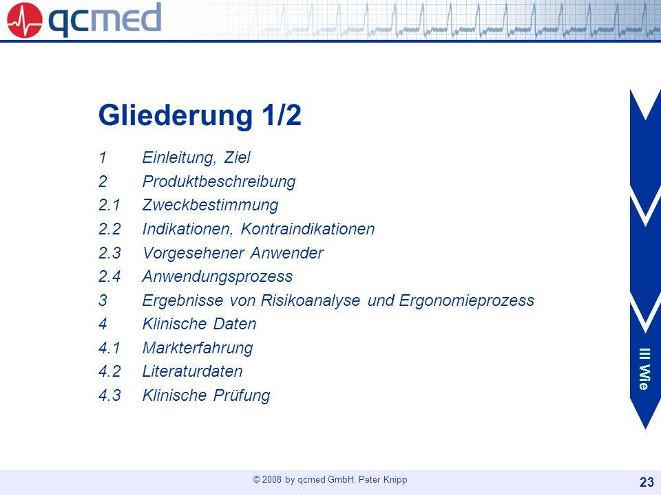© 2008 by qcmed GmbH, Peter Knipp 23 Gliederung 1/2 1Einleitung, Ziel 2Produktbeschreibung 2.1Zweckbestimmung 2.2Indikationen, Kontraindikationen 2.3V