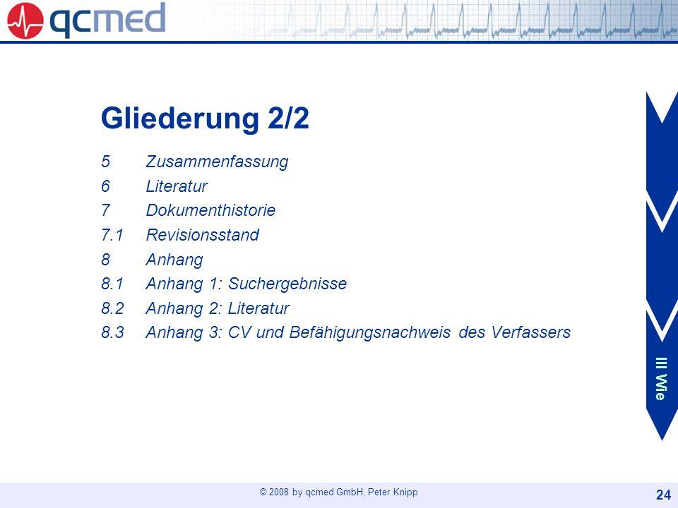 © 2008 by qcmed GmbH, Peter Knipp 24 Gliederung 2/2 5Zusammenfassung 6Literatur 7Dokumenthistorie 7.1Revisionsstand 8Anhang 8.1Anhang 1: Suchergebniss