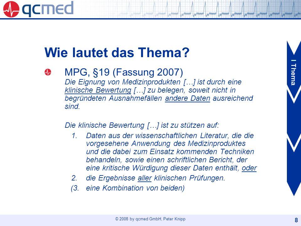 © 2008 by qcmed GmbH, Peter Knipp 8 Wie lautet das Thema? MPG, §19 (Fassung 2007) Die Eignung von Medizinprodukten […] ist durch eine klinische Bewert