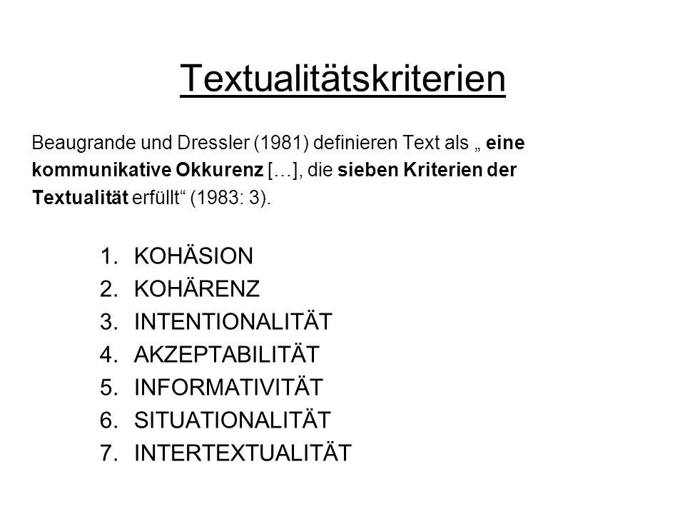 Textualitätskriterien Beaugrande und Dressler (1981) definieren Text als eine kommunikative Okkurenz […], die sieben Kriterien der Textualität erfüllt