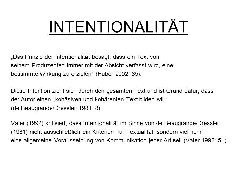 INTENTIONALITÄT Das Prinzip der Intentionalität besagt, dass ein Text von seinem Produzenten immer mit der Absicht verfasst wird, eine bestimmte Wirku