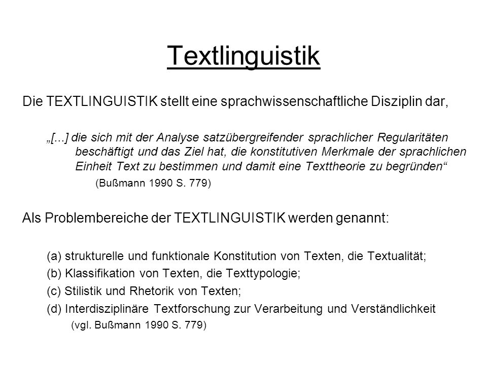 Textlinguistik Die TEXTLINGUISTIK stellt eine sprachwissenschaftliche Disziplin dar, [...] die sich mit der Analyse satzübergreifender sprachlicher Re