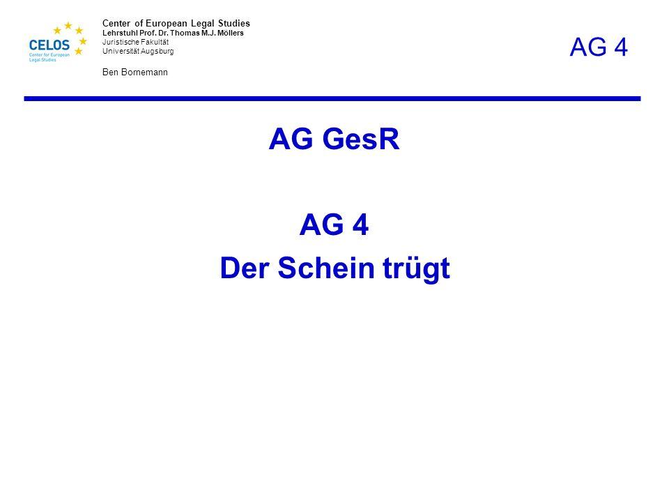 Center of European Legal Studies Lehrstuhl Prof. Dr. Thomas M.J. Möllers Juristische Fakultät Universität Augsburg Ben Bornemann AG 4 AG GesR AG 4 Der