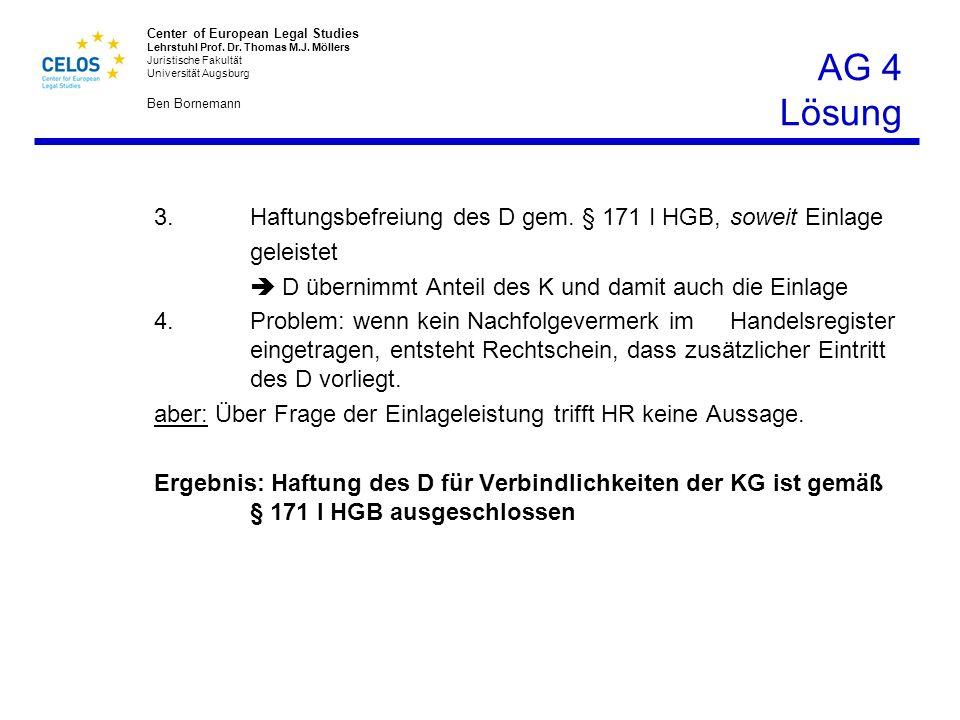 Center of European Legal Studies Lehrstuhl Prof. Dr. Thomas M.J. Möllers Juristische Fakultät Universität Augsburg Ben Bornemann AG 4 Lösung 3.Haftung
