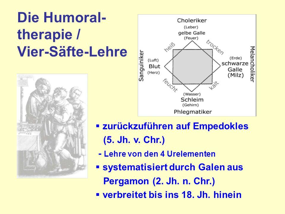 Die Humoral- therapie / Vier-Säfte-Lehre zurückzuführen auf Empedokles (5.