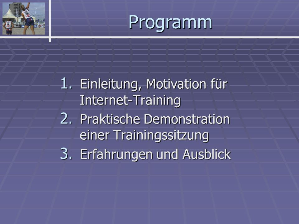Programm 1. Einleitung, Motivation für Internet-Training 2.