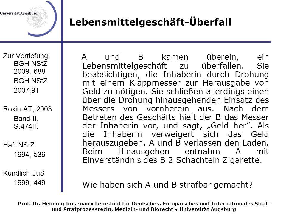 Lebensmittelgeschäft-Überfall Zur Vertiefung: BGH NStZ 2009, 688 BGH NStZ 2007,91 Roxin AT, 2003 Band II, S.474ff.