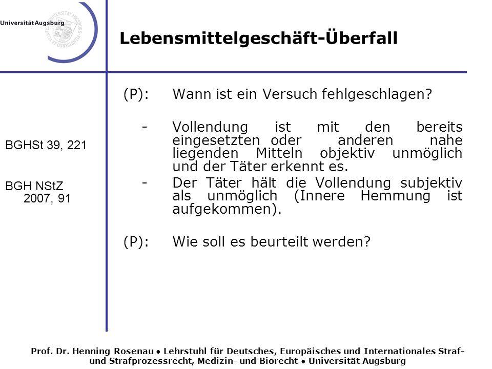 Lebensmittelgeschäft-Überfall BGHSt 39, 221 BGH NStZ 2007, 91 (P):Wann ist ein Versuch fehlgeschlagen.