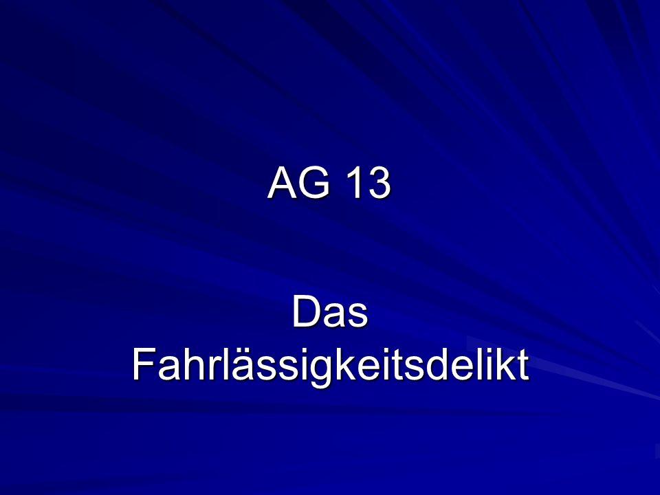 AG 13 Das Fahrlässigkeitsdelikt