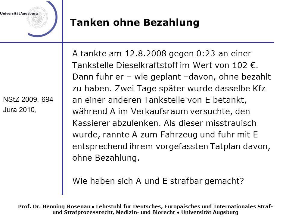 Tanken ohne Bezahlung NStZ 2009, 694 Jura 2010, A tankte am 12.8.2008 gegen 0:23 an einer Tankstelle Dieselkraftstoff im Wert von 102.