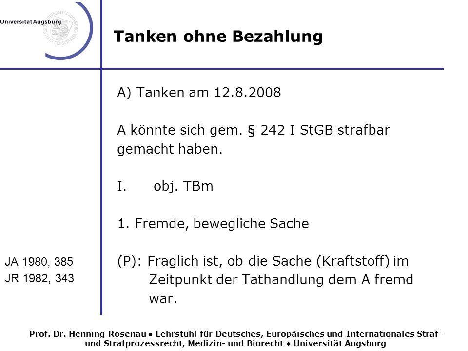 Tanken ohne Bezahlung JA 1980, 385 JR 1982, 343 A) Tanken am 12.8.2008 A könnte sich gem.