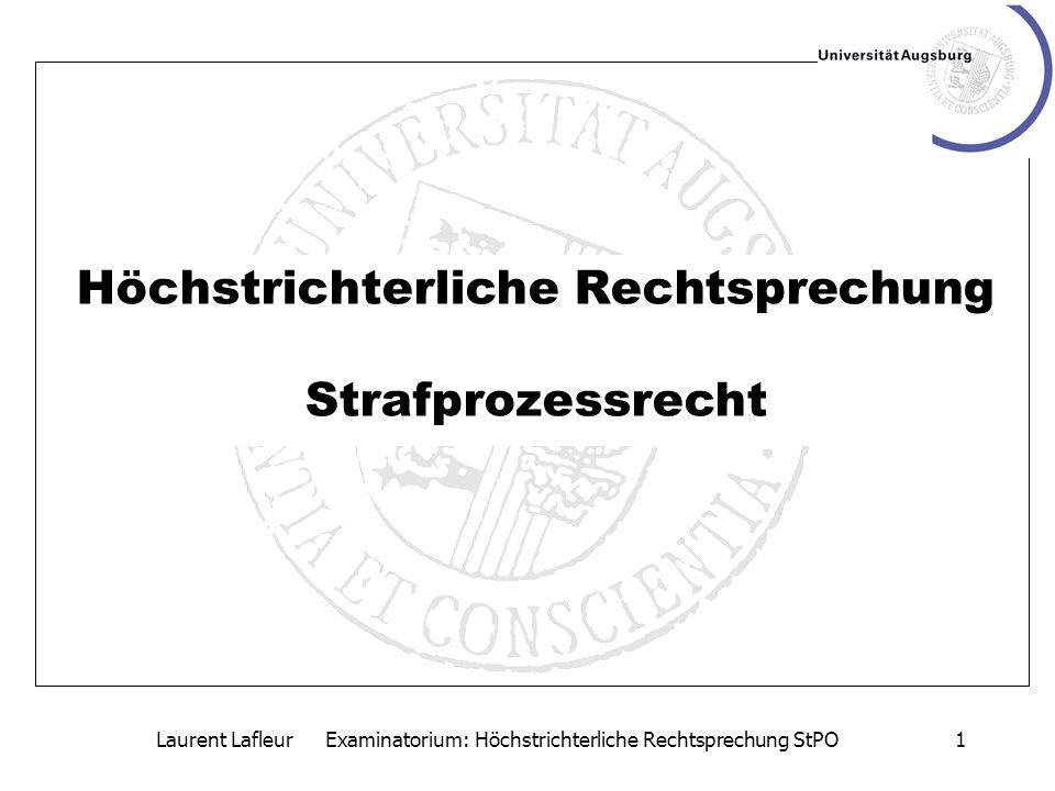 Laurent Lafleur Examinatorium: Höchstrichterliche Rechtsprechung StPO1 Höchstrichterliche Rechtsprechung Strafprozessrecht