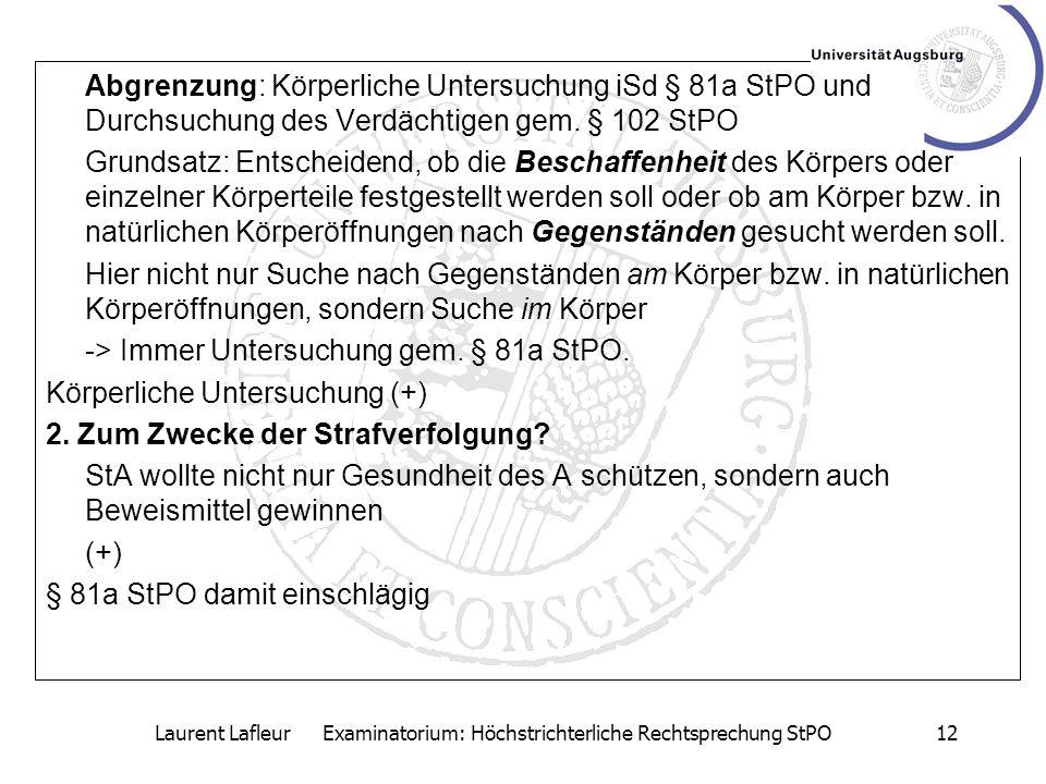 Laurent Lafleur Examinatorium: Höchstrichterliche Rechtsprechung StPO12 Abgrenzung: Körperliche Untersuchung iSd § 81a StPO und Durchsuchung des Verdä