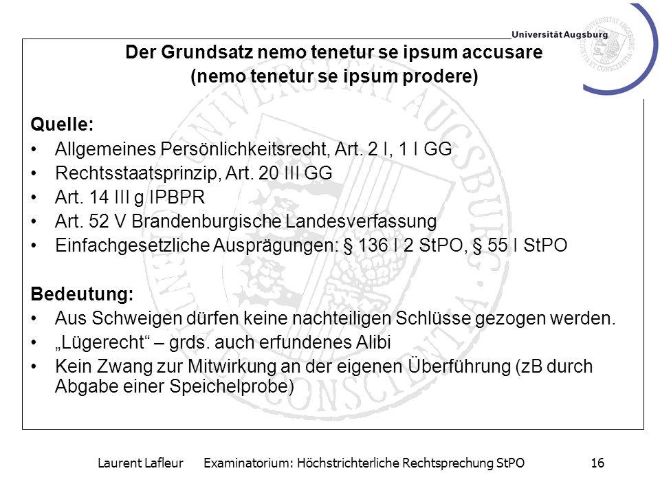Laurent Lafleur Examinatorium: Höchstrichterliche Rechtsprechung StPO16 Der Grundsatz nemo tenetur se ipsum accusare (nemo tenetur se ipsum prodere) Q