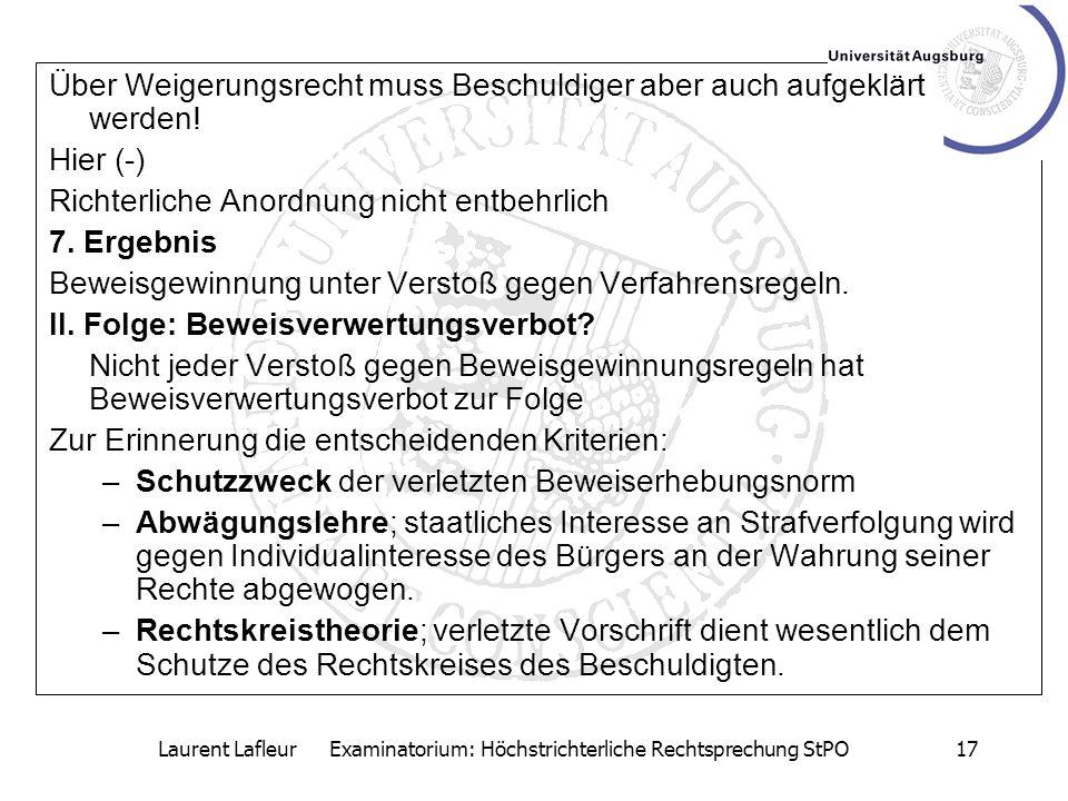 Laurent Lafleur Examinatorium: Höchstrichterliche Rechtsprechung StPO17 Über Weigerungsrecht muss Beschuldiger aber auch aufgeklärt werden! Hier (-) R