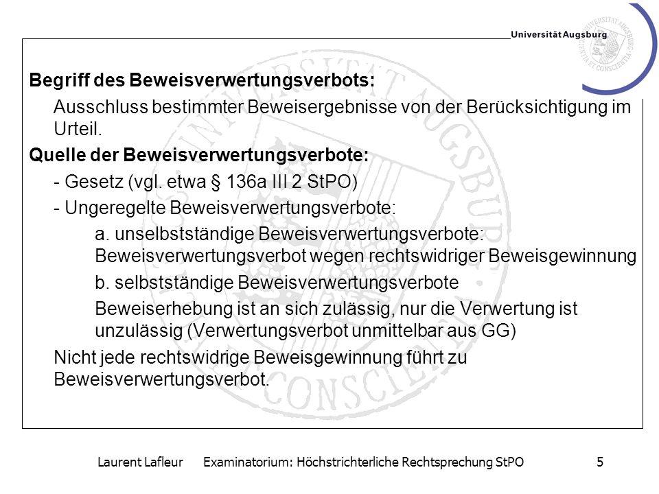 Laurent Lafleur Examinatorium: Höchstrichterliche Rechtsprechung StPO5 Begriff des Beweisverwertungsverbots: Ausschluss bestimmter Beweisergebnisse vo