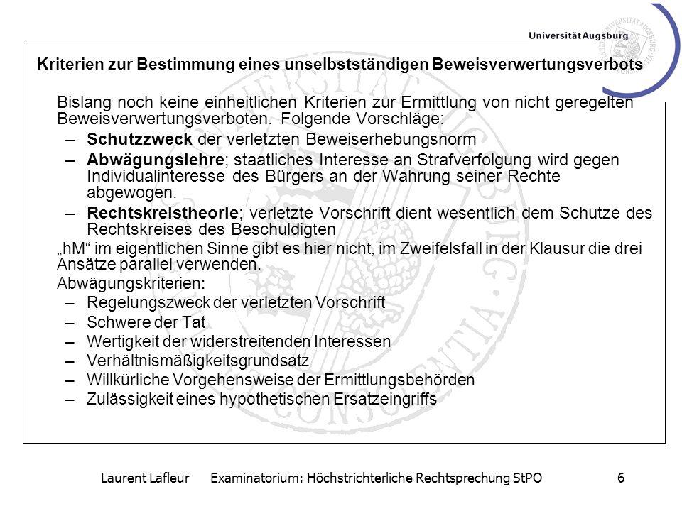 Laurent Lafleur Examinatorium: Höchstrichterliche Rechtsprechung StPO6 Kriterien zur Bestimmung eines unselbstständigen Beweisverwertungsverbots Bisla