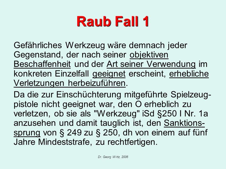 Dr. Georg Wirtz, 2006 Raub Fall 1 Gefährliches Werkzeug wäre demnach jeder Gegenstand, der nach seiner objektiven Beschaffenheit und der Art seiner Ve