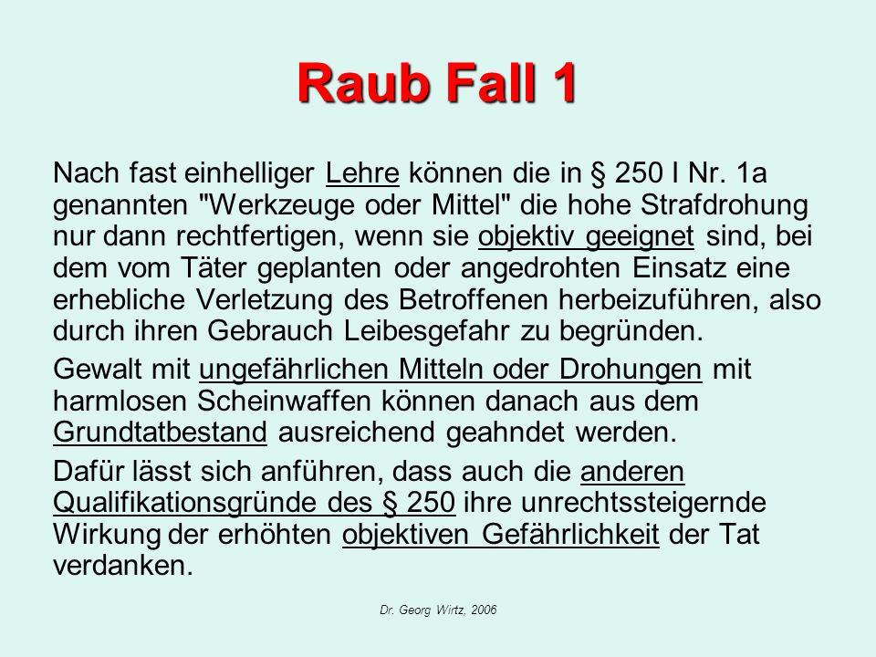 Dr. Georg Wirtz, 2006 Raub Fall 1 Nach fast einhelliger Lehre können die in § 250 I Nr. 1a genannten