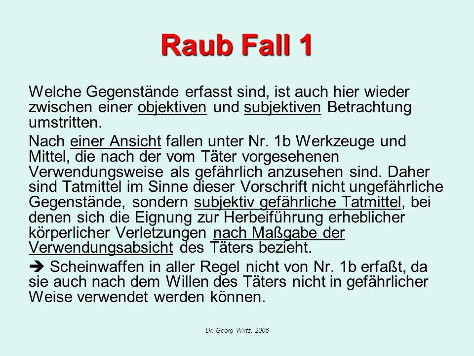 Dr. Georg Wirtz, 2006 Raub Fall 1 Welche Gegenstände erfasst sind, ist auch hier wieder zwischen einer objektiven und subjektiven Betrachtung umstritt