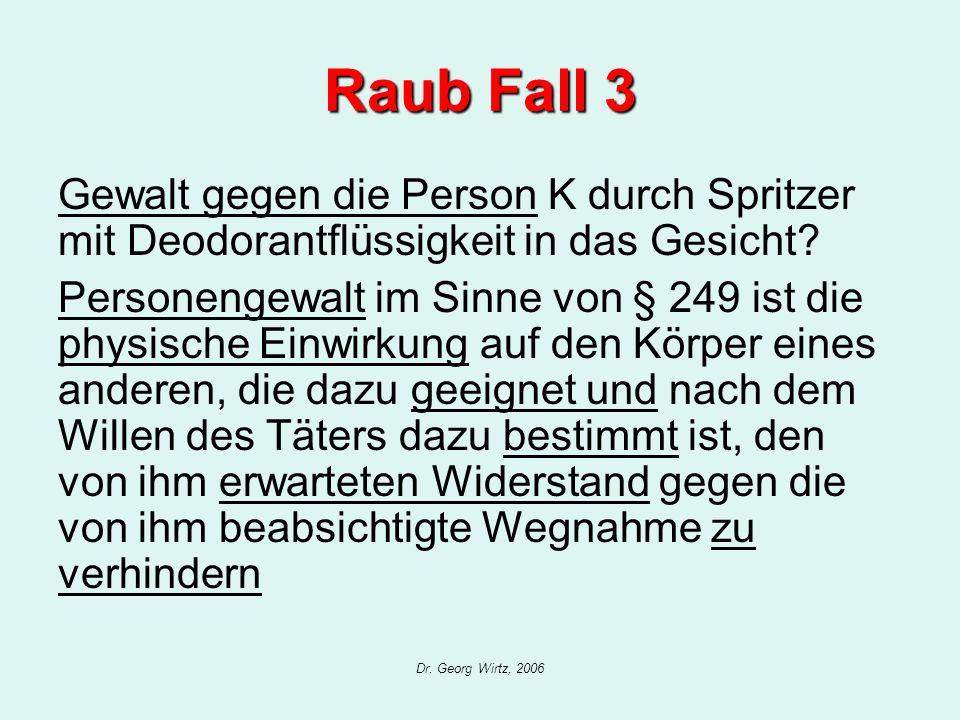Dr. Georg Wirtz, 2006 Raub Fall 3 Gewalt gegen die Person K durch Spritzer mit Deodorantflüssigkeit in das Gesicht? Personengewalt im Sinne von § 249