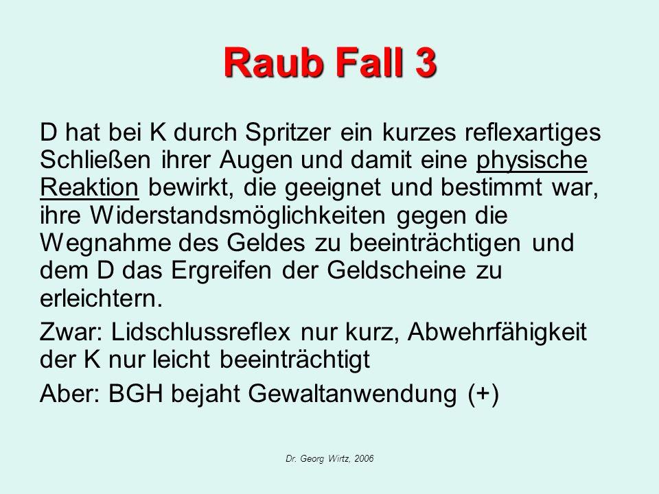 Dr. Georg Wirtz, 2006 Raub Fall 3 D hat bei K durch Spritzer ein kurzes reflexartiges Schließen ihrer Augen und damit eine physische Reaktion bewirkt,