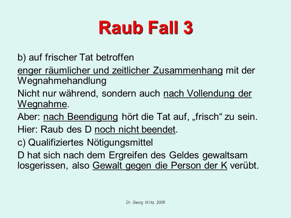Dr. Georg Wirtz, 2006 Raub Fall 3 b) auf frischer Tat betroffen enger räumlicher und zeitlicher Zusammenhang mit der Wegnahmehandlung Nicht nur währen