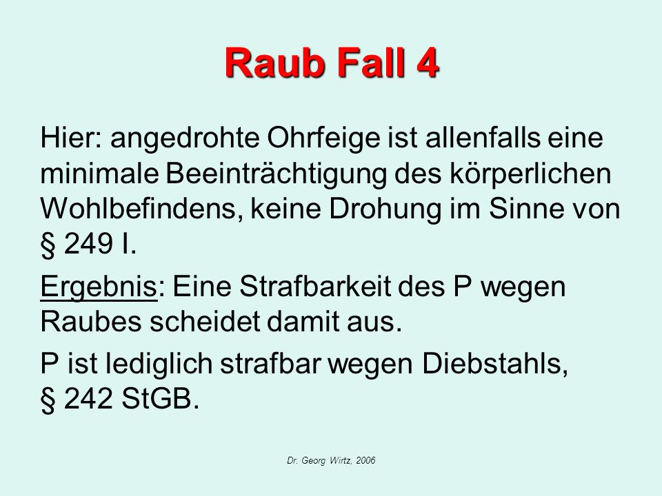 Dr.Georg Wirtz, 2006 Raub Fall 1 A. Strafbarkeit der N wegen Raubes gemäß § 249 I I.