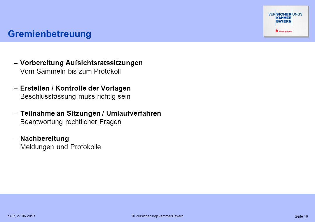 © Versicherungskammer Bayern Seite 10 1UR, 27.06.2013 Gremienbetreuung –Vorbereitung Aufsichtsratssitzungen Vom Sammeln bis zum Protokoll –Erstellen /
