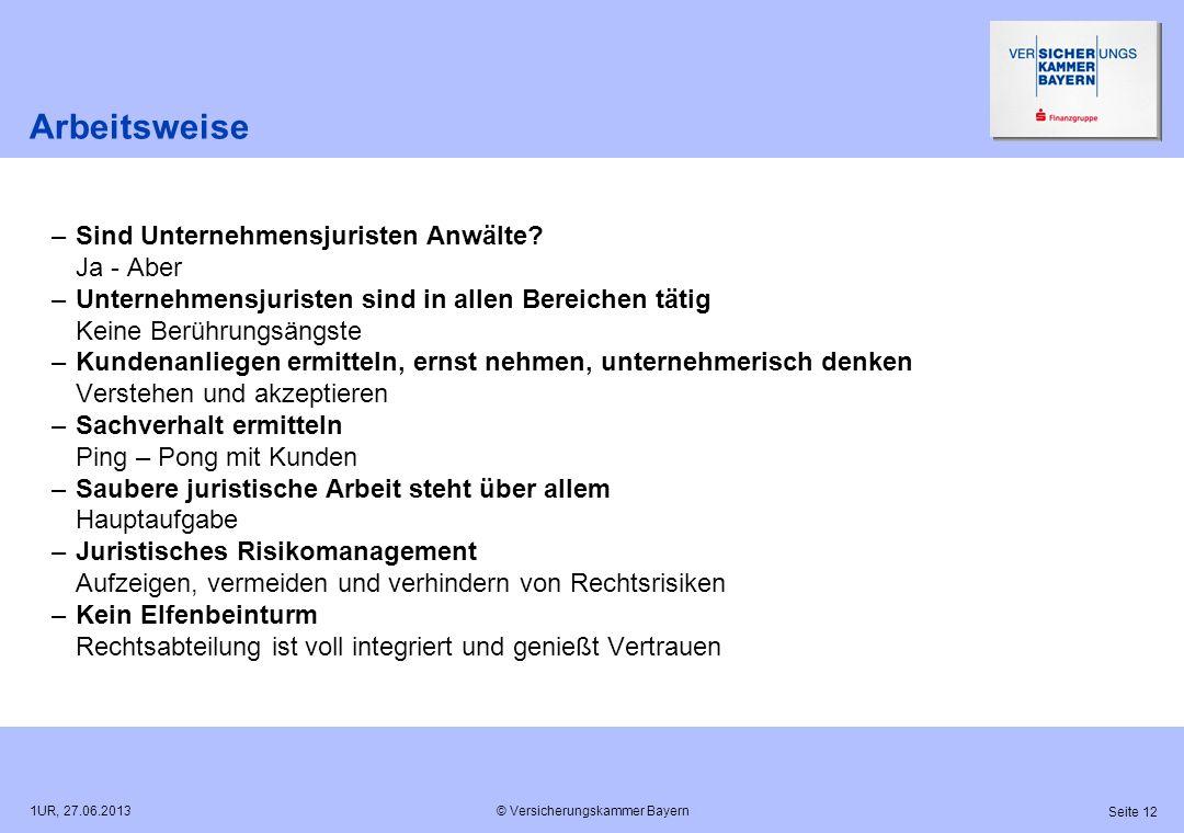 © Versicherungskammer Bayern Seite 12 1UR, 27.06.2013 Arbeitsweise –Sind Unternehmensjuristen Anwälte? Ja - Aber –Unternehmensjuristen sind in allen B