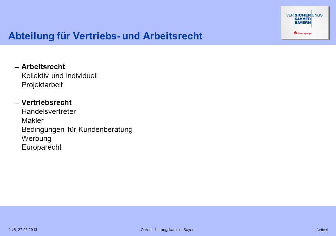 © Versicherungskammer Bayern Seite 8 1UR, 27.06.2013 Abteilung für Vertriebs- und Arbeitsrecht –Arbeitsrecht Kollektiv und individuell Projektarbeit –