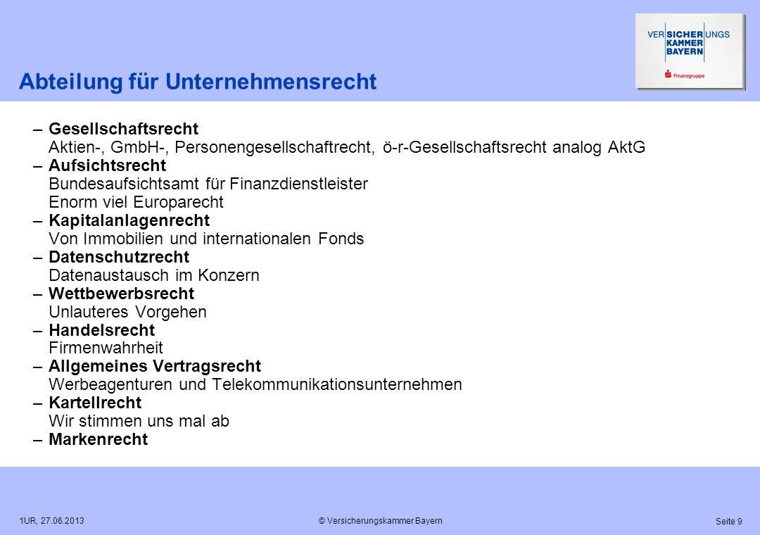 © Versicherungskammer Bayern Seite 9 1UR, 27.06.2013 Abteilung für Unternehmensrecht –Gesellschaftsrecht Aktien-, GmbH-, Personengesellschaftrecht, ö-