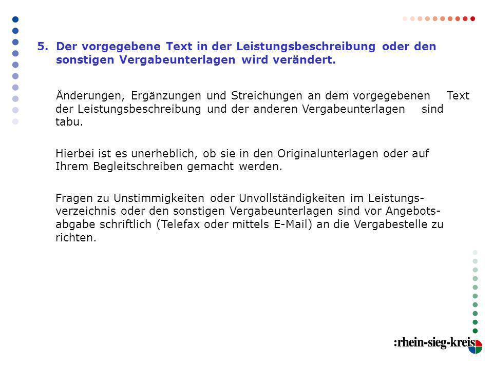 5. Der vorgegebene Text in der Leistungsbeschreibung oder den sonstigen Vergabeunterlagen wird verändert. Änderungen, Ergänzungen und Streichungen an