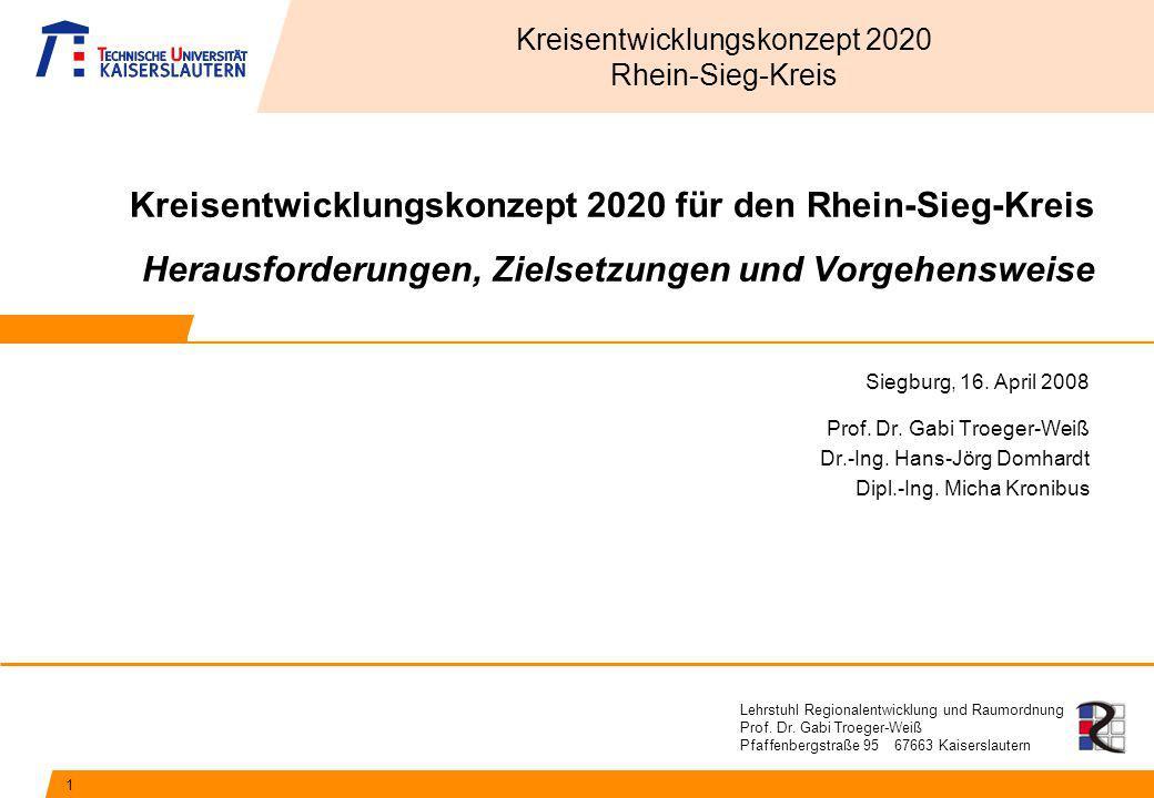 Lehrstuhl Regionalentwicklung und Raumordnung Prof. Dr. Gabi Troeger-Weiß Pfaffenbergstraße 95 67663 Kaiserslautern Kreisentwicklungskonzept 2020 für