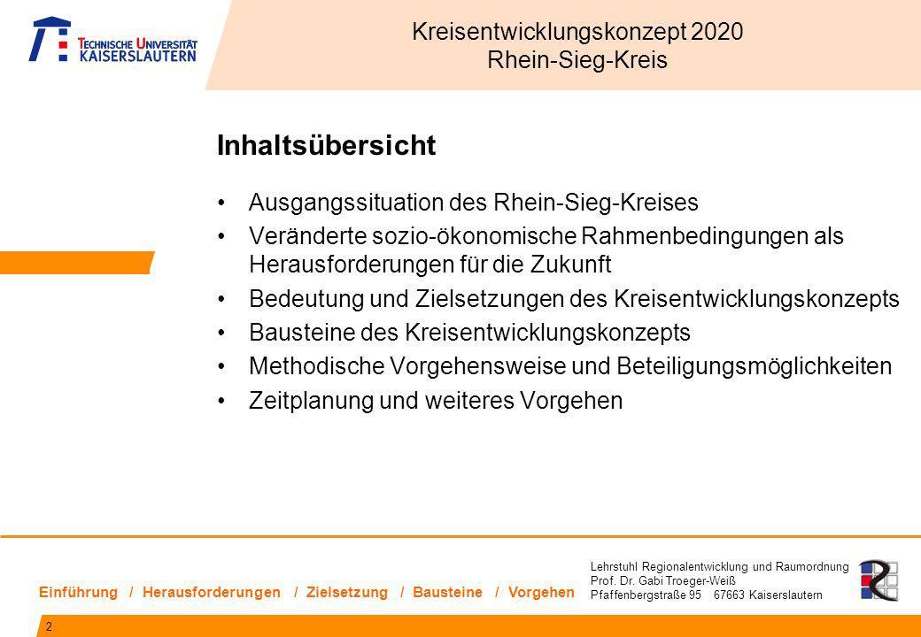 Lehrstuhl Regionalentwicklung und Raumordnung Prof. Dr. Gabi Troeger-Weiß Pfaffenbergstraße 95 67663 Kaiserslautern Inhaltsübersicht Ausgangssituation