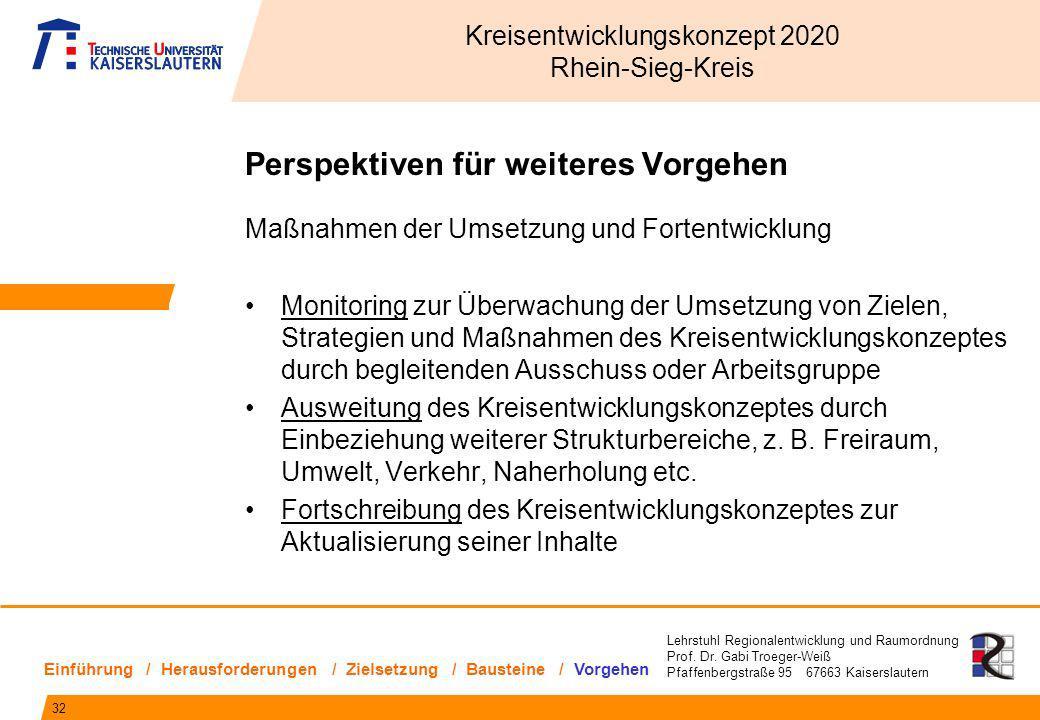 Lehrstuhl Regionalentwicklung und Raumordnung Prof. Dr. Gabi Troeger-Weiß Pfaffenbergstraße 95 67663 Kaiserslautern Perspektiven für weiteres Vorgehen