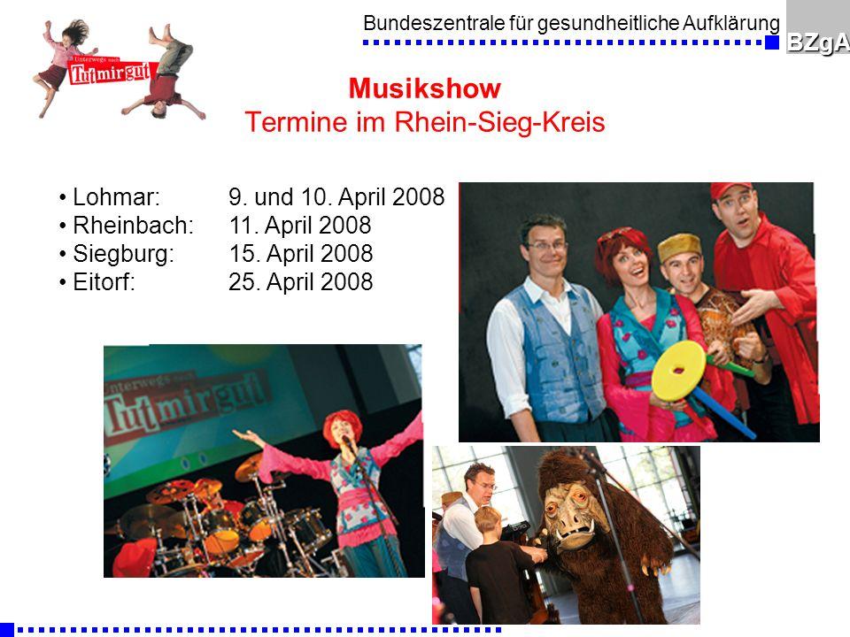 Bundeszentrale für gesundheitliche AufklärungBZgA Musikshow Termine im Rhein-Sieg-Kreis Lohmar: 9. und 10. April 2008 Rheinbach:11. April 2008 Siegbur